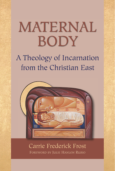 Cover of Maternal Body: A Theology of Incarnation from the Christian East